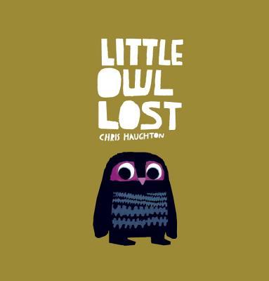 Little Owl Lost By Haughton, Chris/ Haughton, Chris (ILT)