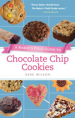 Baker's Field Guide to Chocolate Chip Cookies By Wilson, Dede